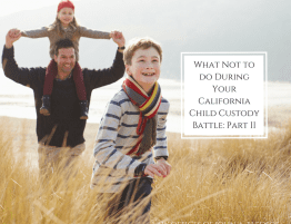 What Not to do During Your California Child Custody Battle
